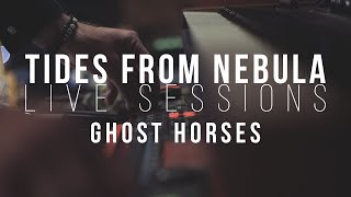 TIDES FROM NEBULA - Ghost Horses || Live Sessions
