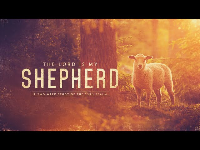 The Lord is My Shepherd (Part 1)