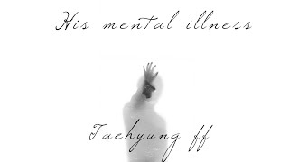 His Mental Illness (BTS Kim Taehyung ff) {1/5}