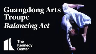 Stunning Balancing Act - Guangdong Arts Troupe | LIVE at The Kennedy Center