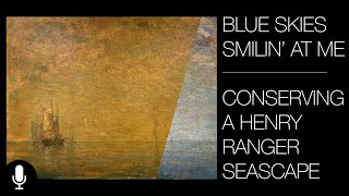 Blue Skies Smilin' At Me; Conserving A Henry Ranger Seascape