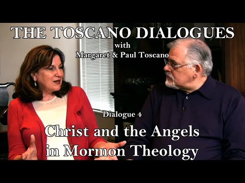 The Toscano Dialogues. Dialogue 4: Christ And The Angels In Mormon Theology