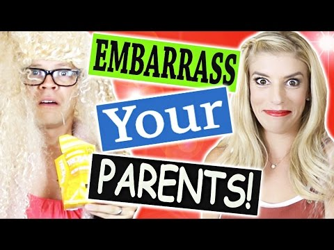 5 WAYS TO EMBARRASS YOUR PARENTS!