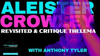 EP46:Crowley Revisited A Critique on Thelema with Anthony Tyler