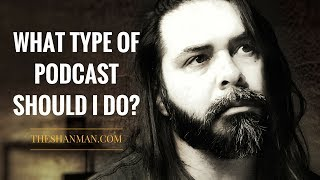 What Type Of Podcast Should I Do?