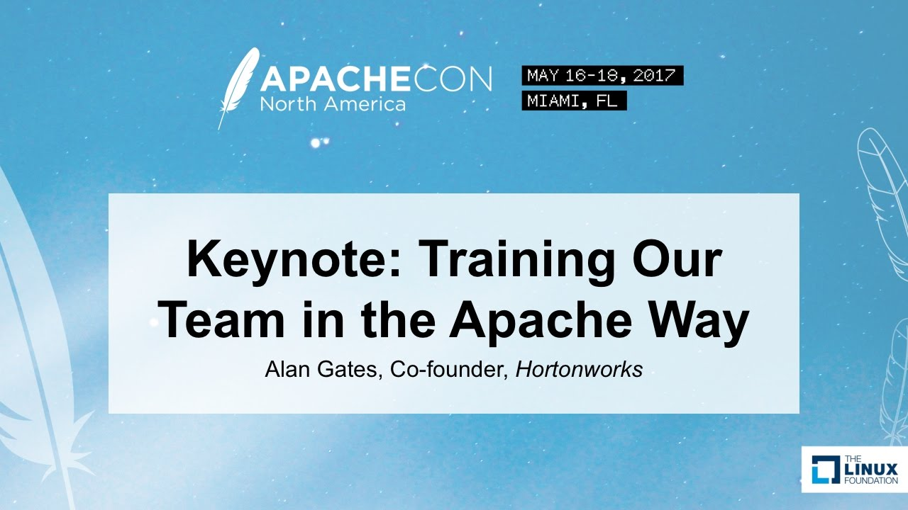 Keynote: Training Our Team in the Apache Way - Alan Gates, Co-founder,  Hortonworks