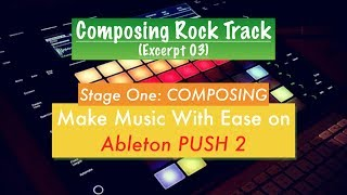 21. Composing Rock Track on Ableton PUSH 2 (Excerpt 3)