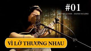 Guitar Bolero | VÌ LỠ THƯƠNG NHAU | Đơn giản tôi thích Bolero