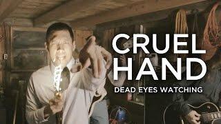 Cruel Hand - Dead Eyes Watching (Official Music Video)