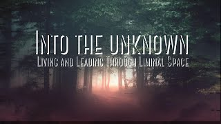 Into the Unknown | Part 5 | Encouragement