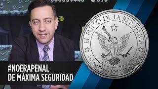 #NOERAPENAL DE MÁXIMA SEGURIDAD - EL PULSO DE LA REPÚBLICA