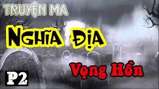 Truyện Ma Kinh Dị 2018 Nghĩa Địa Vọng Hồn Phần 2 Truyện Ma Vu Lee Sánh Ngang Nguyễn Ngọc N