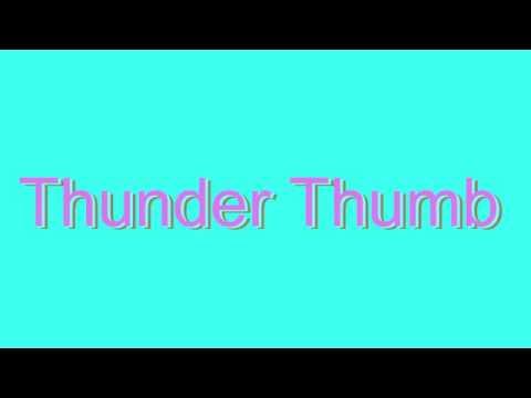 How to Pronounce Thunder Thumb