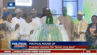 Political Round-Up: Pres Buhari Launches The Buhari Unity Band |Politics Today|