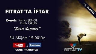 Fıtrat'ta İftar | Kaza Namazı | Yahya Şenol & Fatih Orum