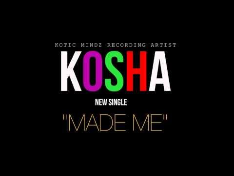 """KOSHA """"MADE ME"""""""