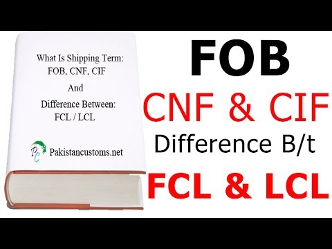 What Is Shipping Term FOB, C&F, CIF And Difference B/w FCL / LCL