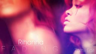 Rihanna - Fading (Zamli Edit) BETTER VERSION