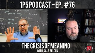 1P5 Podcast Ep. #76 – The Crisis of Meaning | Guest: Kale Zelden