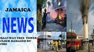 Jamaica News (AUG 2016) - HALFWAY TREE TOWER CLOCK FIRE