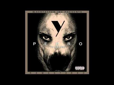 YAVIAH - PERRO (TU UAO UAO) [Remastered]