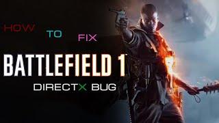 Battelfield 1 How To Fix Directx Bug