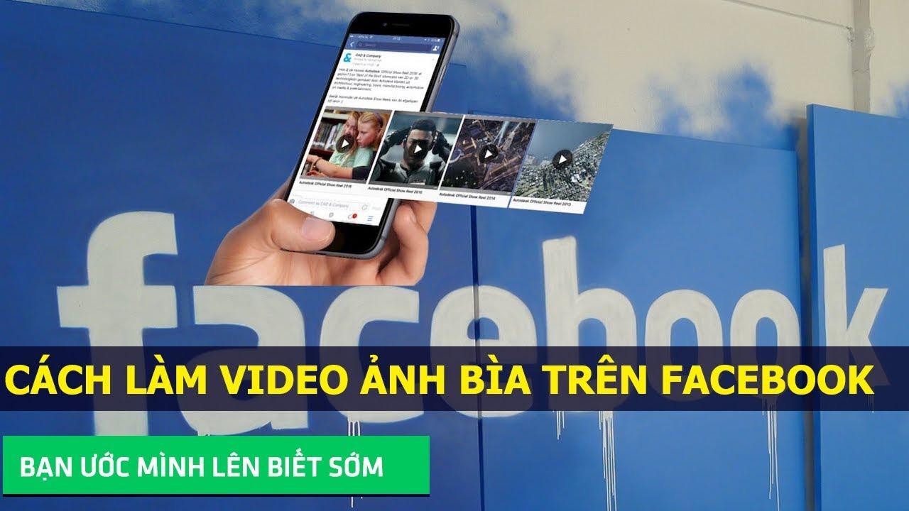 Cách đặt video ảnh bìa cho facebook cá nhân