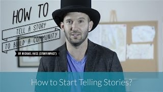 How to Start Telling Stories | Michael Kass - StoryImpact