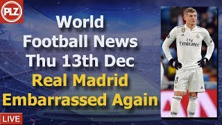 Real Madrid Embarrassed Again - Thursday 13th December - PLZ World Football News