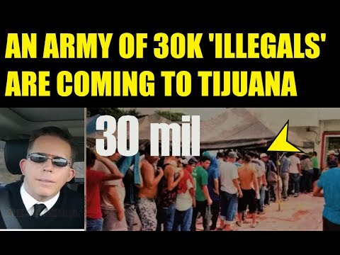 AN ARMY OF 30K STRONG  PLAN TO STORM THE TIJUANA  BORDER