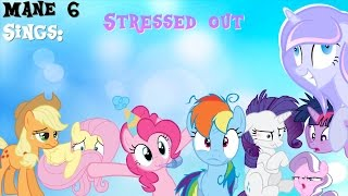 [Mane 6 Sings] Stressed Out Cover!