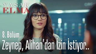 Zeynep, Alihan'dan izin istiyor.. - Yasak Elma 8. Bölüm