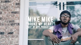 "Mike Mike - ""Broke My Heart""(Official Video) Shot by @pe.productions"