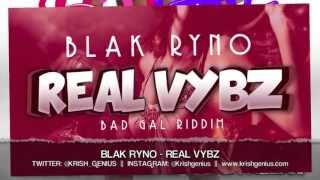 Blak Ryno - Real Vybz [Bad Gal Riddim] April 2013