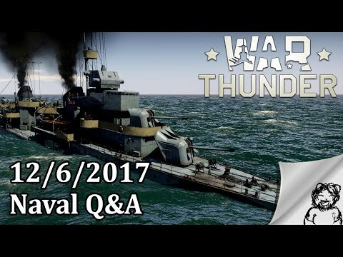 War Thunder - Thoughts on - Naval Q&A - 12/6/2017