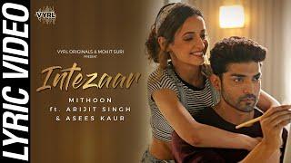 Intezaar- Mithoon Ft. Arijit Singh & Asees Kaur(Official Lyric Video)|Gurmeet, Sanaya| VYRLOriginals
