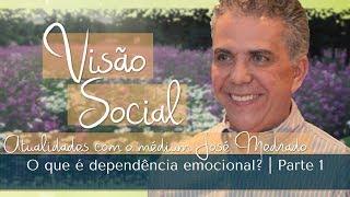 O que é dependência emocional? | Visão Social | Parte 1 (04/06/2017)