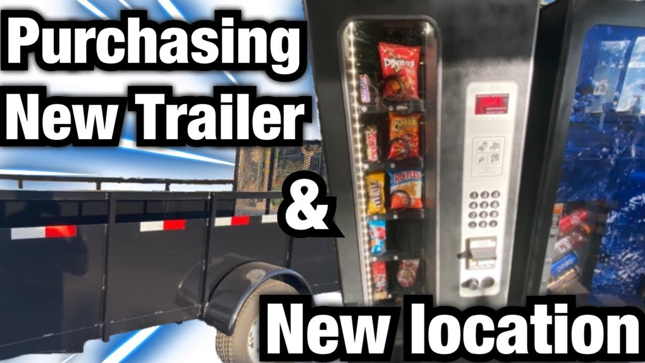 PURCHASING A BRAND NEW TRAILER & A NEW VENDING MACHINE LOCATION.