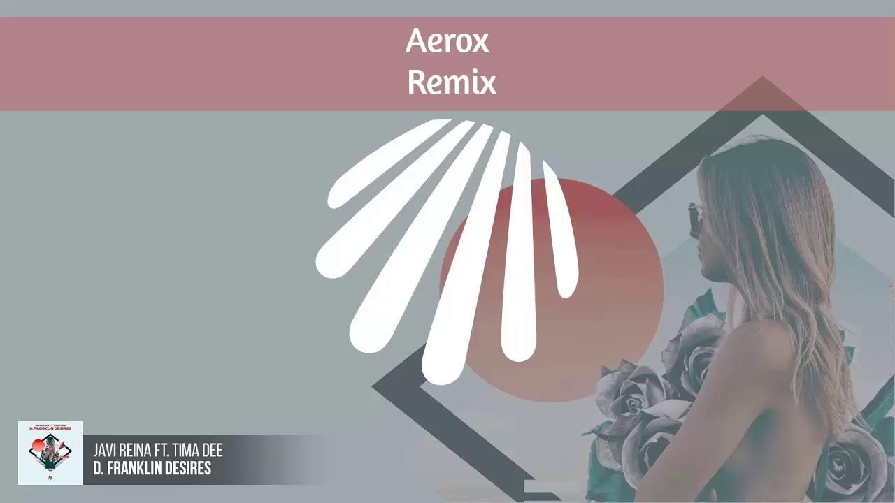 Javi Reina - D. Franklin Desires (Aerox Remix) ft. Tima Dee