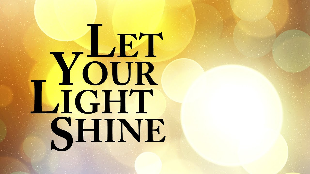 Let Your Light Shine - YouTube
