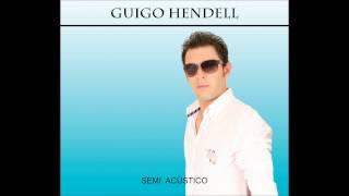 GUIGO HENDELL - VOCÊ FOI DEMAIS - (Semi acústico) 2012