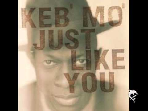 Keb Mo   --   Just Like You