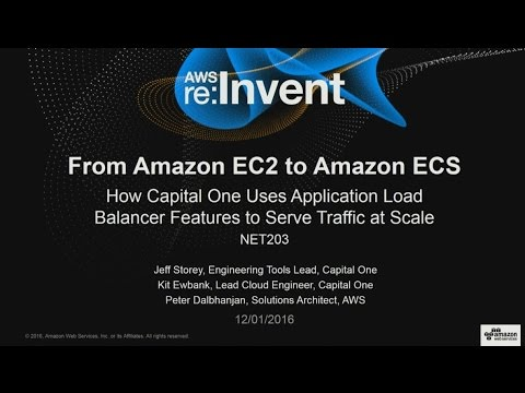 AWS re:Invent 2016: EC2 to ECS: Capital One uses Balancer Features to Serve Traffic (NET203)