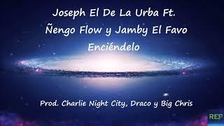 Joseph El De La Urba Ft. Ñengo Flow y Jamby El Favo - Enciéndelo.mp3