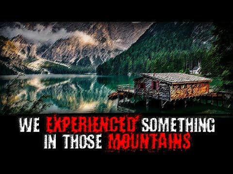 We Experienced Something in Those Mountains | Creepypasta