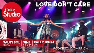 Simi, Sauti Sol and Fally Ipupa: Love Don't Care – Coke Studio Africa