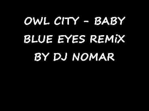 OWL CITY-BABY BLUE EYES REMiX BY NOMAR