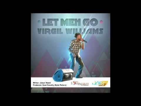 VIRGIL WILLIAMS - LET MEH GO * 2015 SOCA*