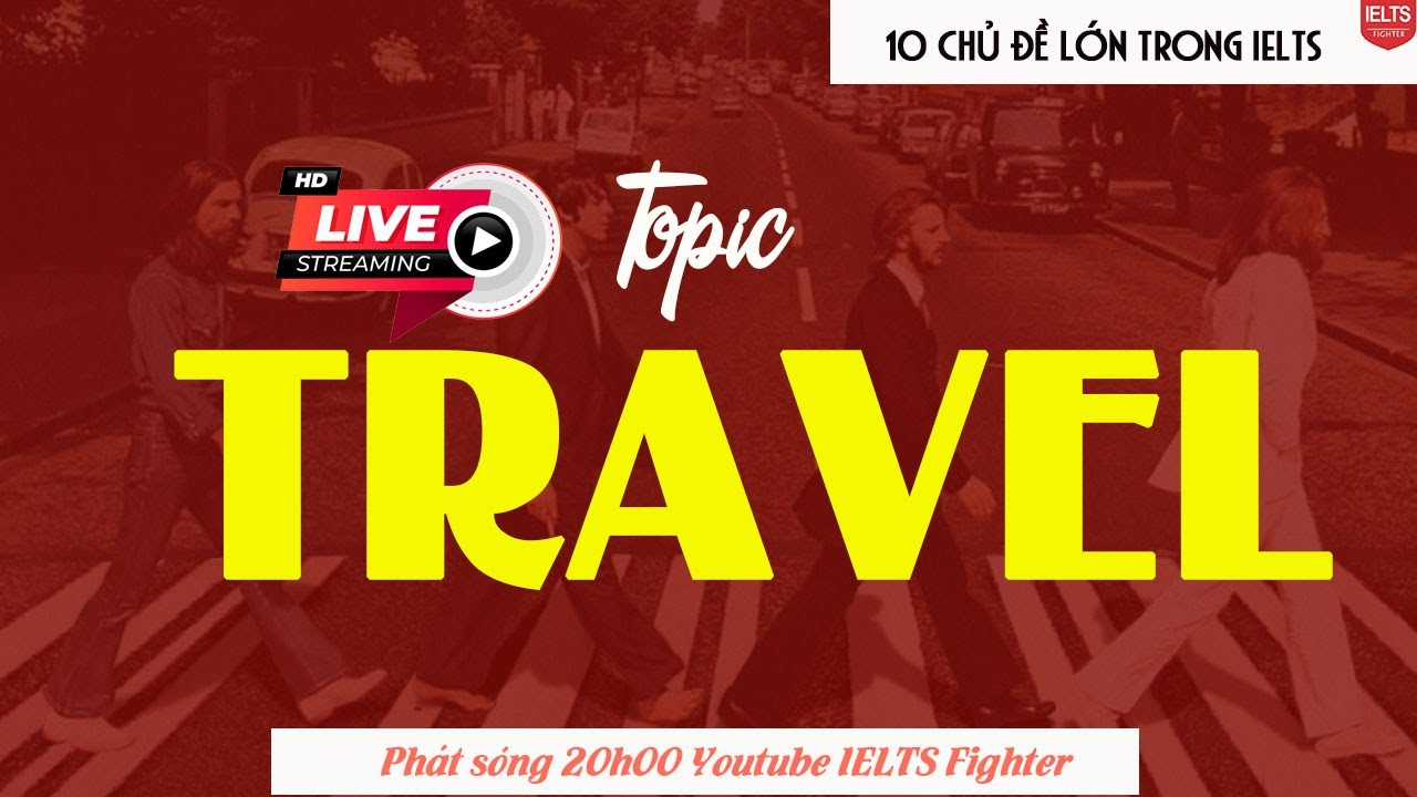 [Livestream] Chủ đề TRAVEL trong IELTS Speaking  IELTS FIGHTER