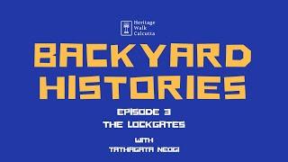 Backyard Histories | Ep 3 | The Lockgates